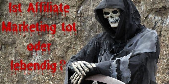 Affiliate-Marketing tot oder lebendig?